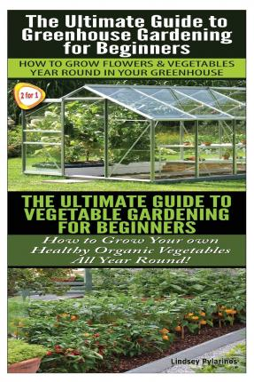The ultimate guide to greenhouse gardening for beginners the ultimate guide to vegetable - Gardening tips for beginners ...
