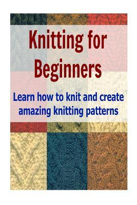 Learn How To Make Crochet Patterns : Knitting for Beginners : Lisa Standy : 9781503272767