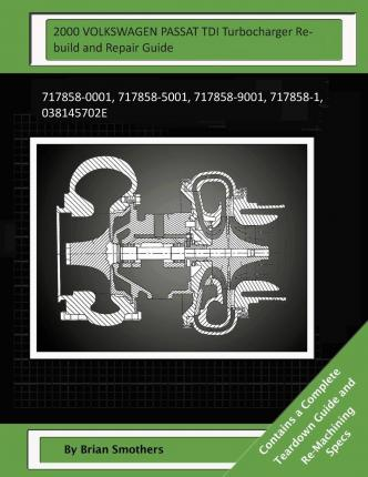 Pdf ebooks free download for mobile 2000 Volkswagen Passat Tdi Turbocharger Rebuild and Repair Guide: 717858-0001 by Brian Smothers 150522277X PDF