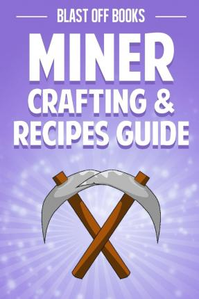 Free downloads ebooks pdf Miner Crafting & Recipes Guide : The Ultimate Crafting Handbook 1505426375 PDF FB2 iBook