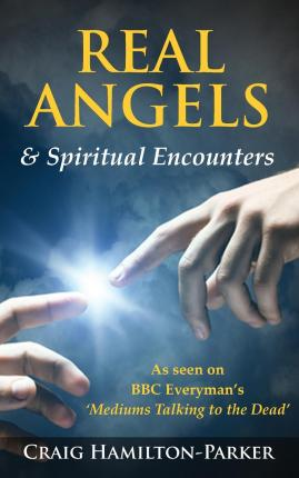 Real Angels and Spiritual Encounters : Experiences, Messages and Guidance