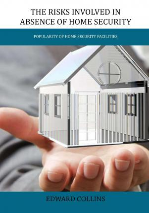 The Risks Involved in Absence of Home Security : Popularity of Home Security Facilities