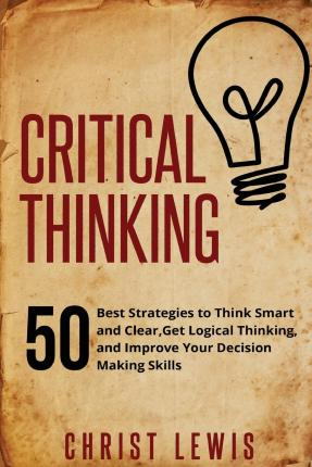 what are some techniques for critical thinking Here are some teaching strategies that may teaching strategies to promote critical thinking is a great way to practice their critical thinking skills.