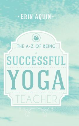 The A-Z of Being a Successful Yoga Teacher