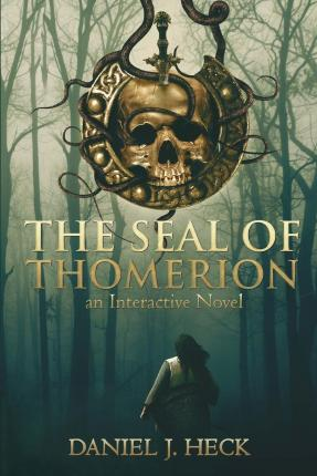 The Seal of Thomerion : An Interactive Novel