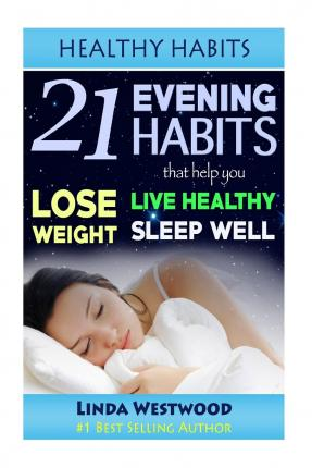 Healthy Habits : 21 Evening Habits That Help You Lose Weight, Live Healthy & Sleep Well