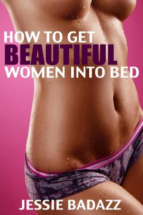 How to get girls into bed