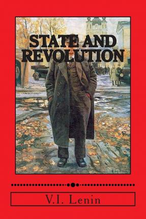 lenins state and revolution Here, for marx and lenin, is one of the central characteristics of revolution: the clash of social classes becomes a confrontation between two rival forms of state there is an existing capitalist state, where power flows hierarchically from above, and an embryonic workers' state, where power flows democratically from below.