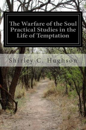 The Warfare of the Soul Practical Studies in the Life of Temptation