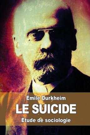 suicide by emile durkheim This cited by count includes citations to the emile durkheim on the 1933: le suicide e durkheim 16313 1899: suicide e durkheim trans by ja.