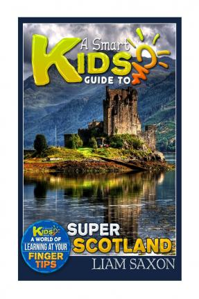 A Smart Kids Guide to Super Scotland : A World of Learning at Your Fingertips