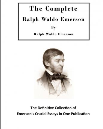 ralph waldo emerson essays list Ralph waldo emerson was born on may 25, 1803 in boston, massachusetts to ruth haskins and reverend william emerson self reliance and other essays ralph emerson.