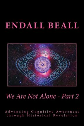 We Are Not Alone - Part 2 : Advancing Cognitve Awareness Through Historical Revelations