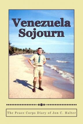 Venezuela Sojourn : The Peace Corps Diary of Jon C. Halter