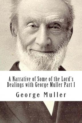 A Narrative of Some of the Lord's Dealings with George Muller Part I