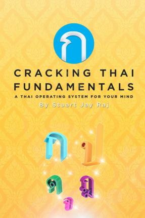 Cracking Thai Fundamentals : A Thai Operating System for Your Mind