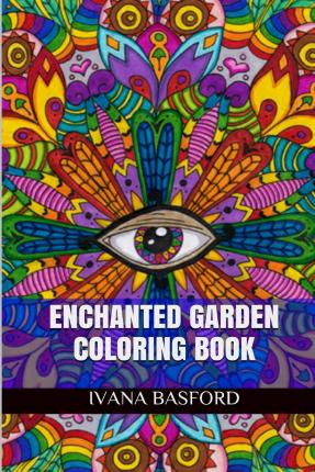 Enchanted Garden Coloring Ivana Basford 9781515267614