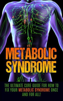 Scarica gratis in formato pdf libri Metabolic Syndrome : The Ultimate Cure Guide for How to Fix Your Metabolic Syndrome Once and for All! PDF DJVU FB2 by Wade Migan