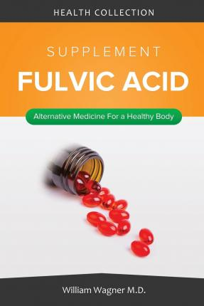The Fulvic Acid Supplement : Alternative Medicine for a Healthy Body