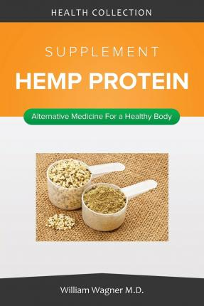 The Hemp Protein Supplement : Alternative Medicine for a Healthy Body