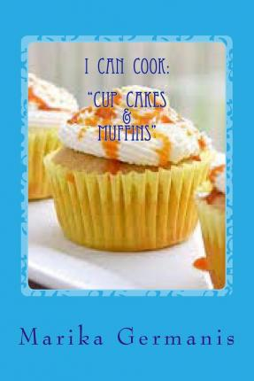 I Can Cook : Cup Cakes and Muffins