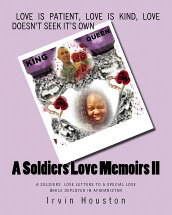 A Soldiers Love Memoirs II : A Soldiers Love Notes to a Special Love While Deployed in Afghanistan
