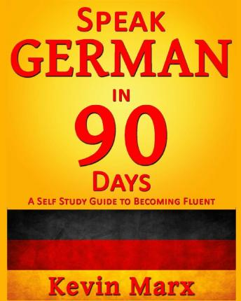 Speak German in 90 Days : A Self Study Guide to Becoming Fluent