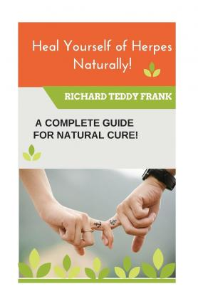 Heal Yourself of Herpes Naturally! : A Complete Guide for a Natural Cure!