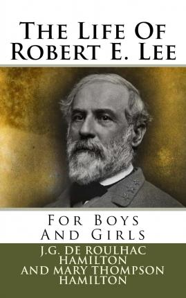 the life and works of robert e lee Lee, robert edward (1807–1870 but lee adapted himself to his new work of supervising routine post life  robert e lee, robert e lee on the rio grande.