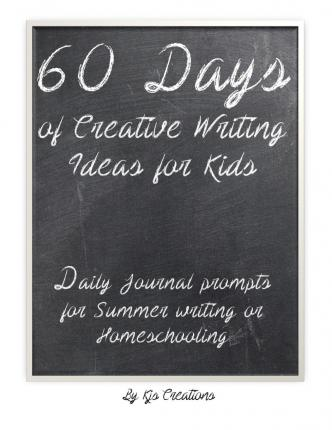 60 Days of Creative Writing Ideas for Kids : Daily Journal Prompts for Homeschooling or Summer Writing