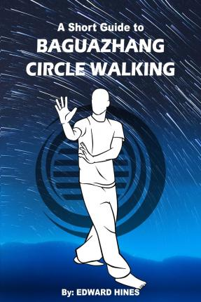Baguazhang Circle Walking : A Short Guide to