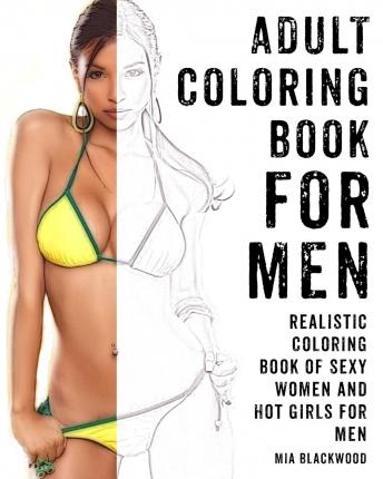 Adult Coloring Book for Men : Realistic Coloring Book of Sexy Women and Hot Girls for Men