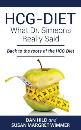 Hcg-Diet; What Dr. Simeons Really Said : Back to the Roots of Hcg Diet
