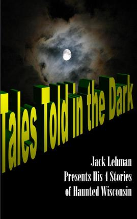 Tales Told in the Dark : Four Nightmare Wisconsin Stories