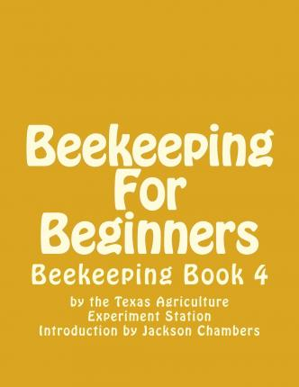 Beekeeping for beginners texas agriculture experiment station 9781522939320 - Beekeeping beginners small business ...