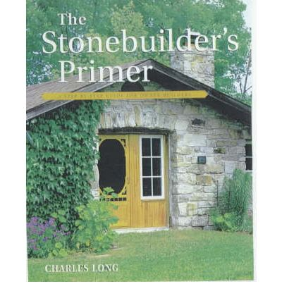 The Stonebuilder's Primer : A Step-by-Step Guide for Owner-Builders