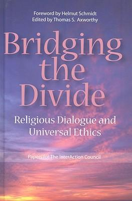 Bridging the Divide : Religious Dialogue and Universal Ethics