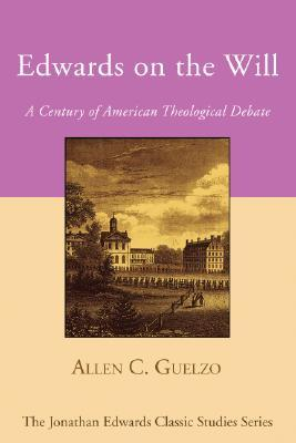 Edwards on the Will : A Century of American Theological Debate
