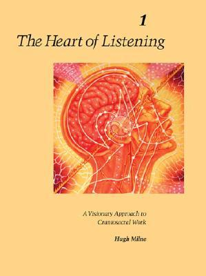 Heart of Listening: v.1 : Visionary Approach to Craniosacral Work