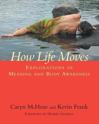 How Life Moves : Explorations in Meaning and Body Awareness