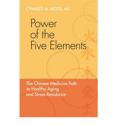 Power of the Five Elements : The Chinese Medicine Path to Healthy Aging and Stress Resistance
