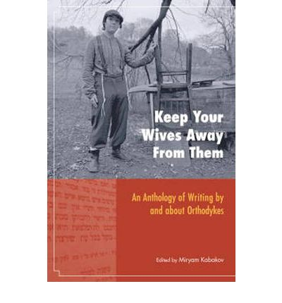 Keep Your Wives Away from Them : An Anthology of Writing by and About Orthodykes
