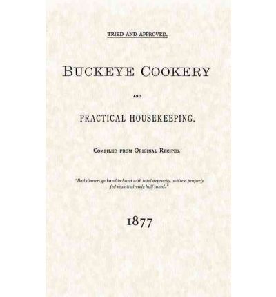 Buckeye Cookery and Practical Housekeeping : Tried and Approved, Compiled from Original Recipes