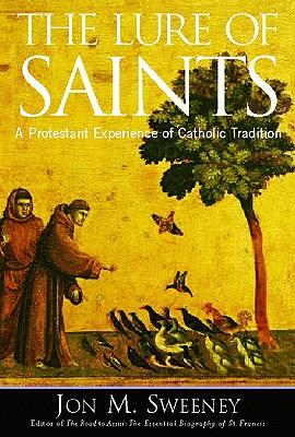 The Lure of the Saints : A Protestant Experience of Catholic Tradition