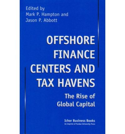Offshore Finance Centers and Tax Havens : The Rise of Global Capital
