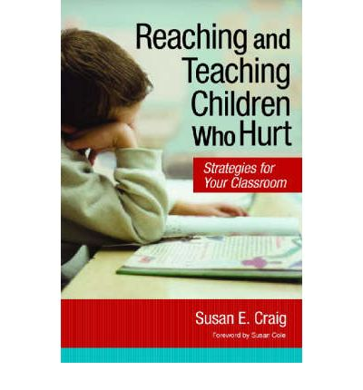 Reaching and Teaching Children Who Hurt : Strategies for Your Classroom