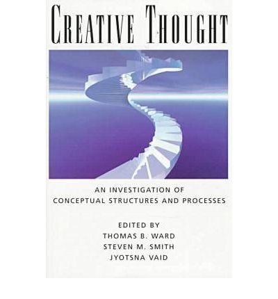 Creative Thought : An Investigation of Conceptual Structures and Processes