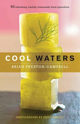 Cool Waters : 50 Refreshing, Healthy Homemade Thirst-Quenchers
