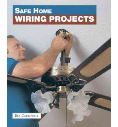 safe home wiring projects rex cauldwell 9781561581641. Black Bedroom Furniture Sets. Home Design Ideas