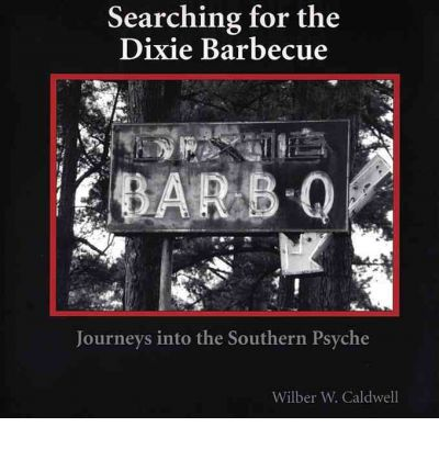 Searching for the Dixie Barbecue : Journeys Into the Southern Psyche